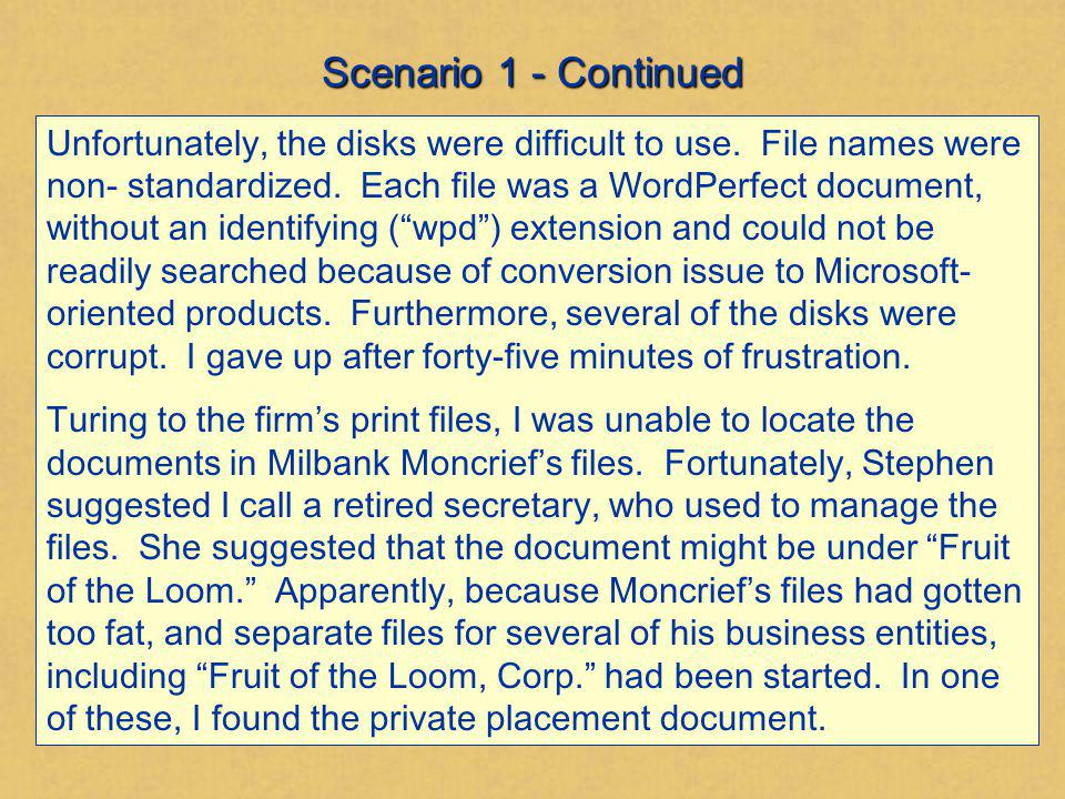 Scenario 1 - Continued Unfortunately, the disks were difficult to use. File names were non- standardized. Each file was a WordPerfect document, withou