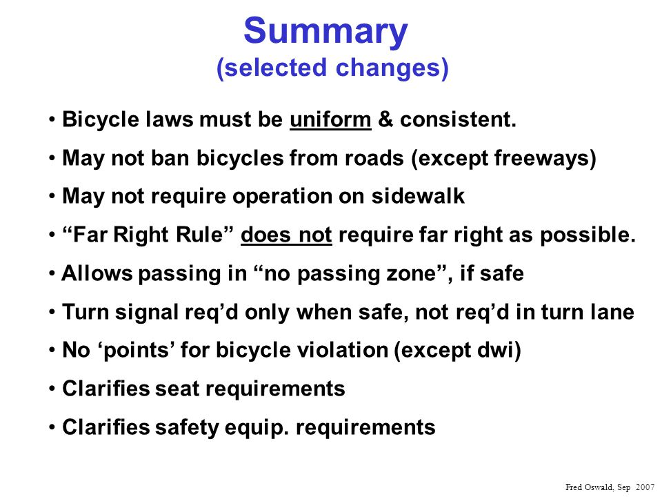 Summary (selected changes) Bicycle laws must be uniform & consistent.