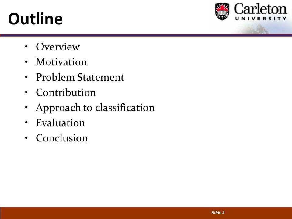 Slide 2 Outline Overview Motivation Problem Statement Contribution Approach to classification Evaluation Conclusion