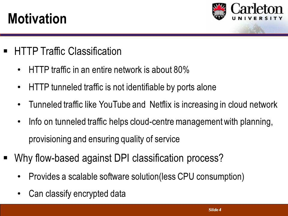 Slide 4 Motivation HTTP Traffic Classification HTTP traffic in an entire network is about 80% HTTP tunneled traffic is not identifiable by ports alone