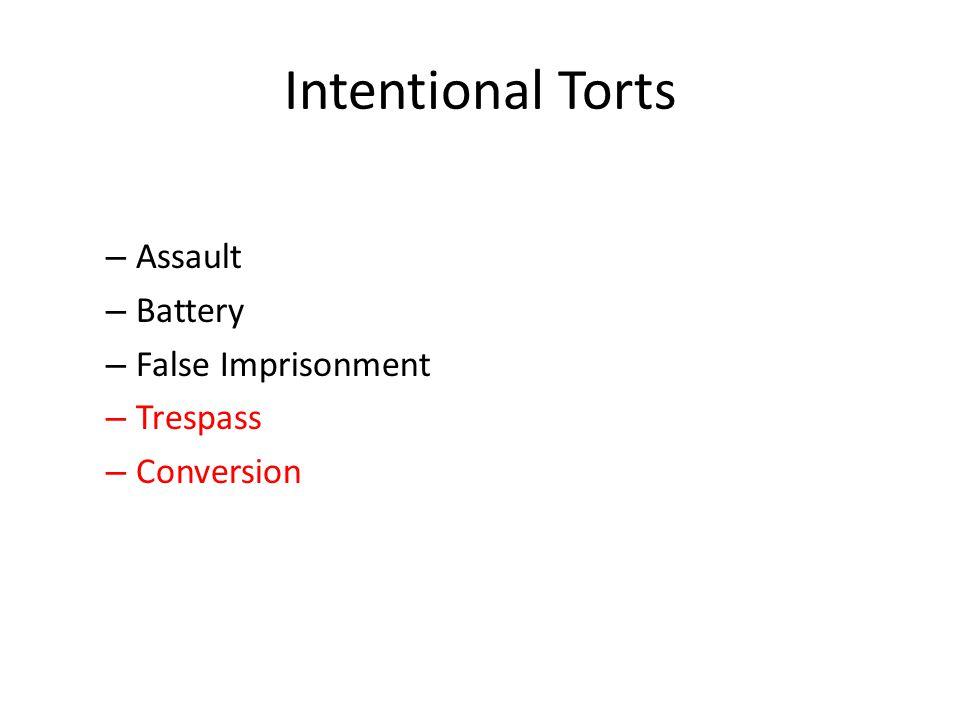 Intentional Torts – Assault – Battery – False Imprisonment – Trespass – Conversion
