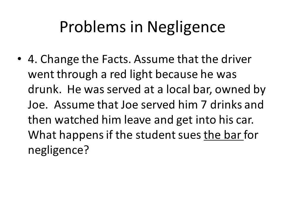 Problems in Negligence 4. Change the Facts.