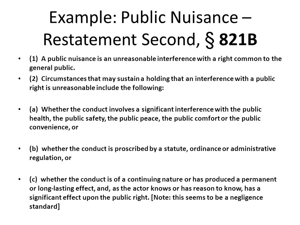 Example: Public Nuisance – Restatement Second, § 821B (1) A public nuisance is an unreasonable interference with a right common to the general public.