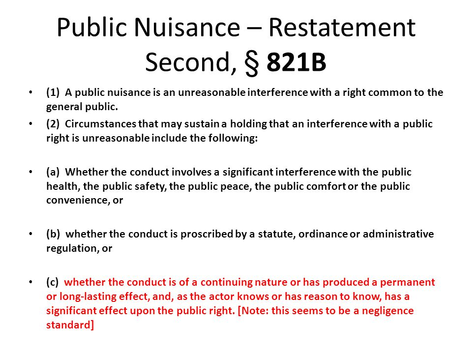 Public Nuisance – Restatement Second, § 821B (1) A public nuisance is an unreasonable interference with a right common to the general public.