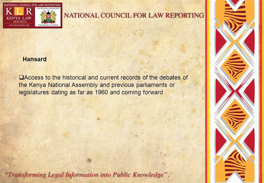 Access to the historical and current records of the debates of the Kenya National Assembly and previous parliaments or legislatures dating as far as 1960 and coming forward Hansard