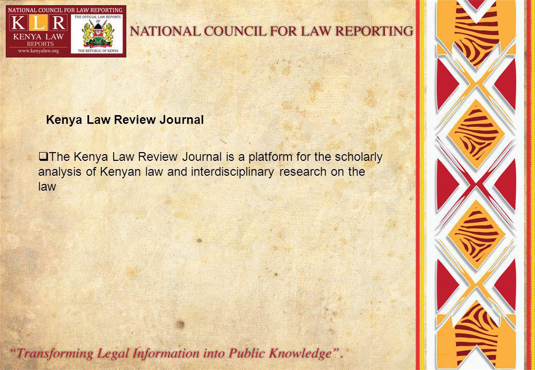The Kenya Law Review Journal is a platform for the scholarly analysis of Kenyan law and interdisciplinary research on the law Kenya Law Review Journal