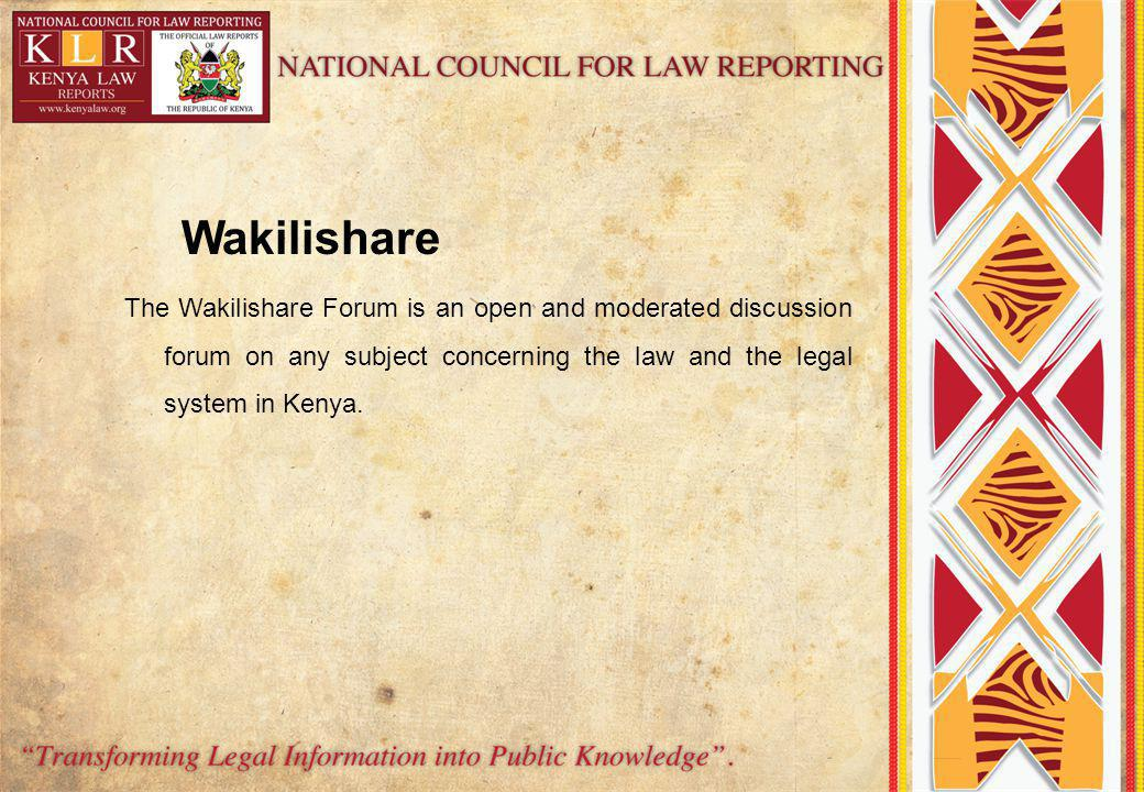 The Wakilishare Forum is an open and moderated discussion forum on any subject concerning the law and the legal system in Kenya. Wakilishare