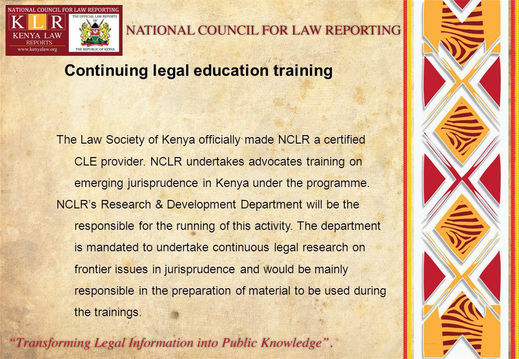 The Law Society of Kenya officially made NCLR a certified CLE provider. NCLR undertakes advocates training on emerging jurisprudence in Kenya under th