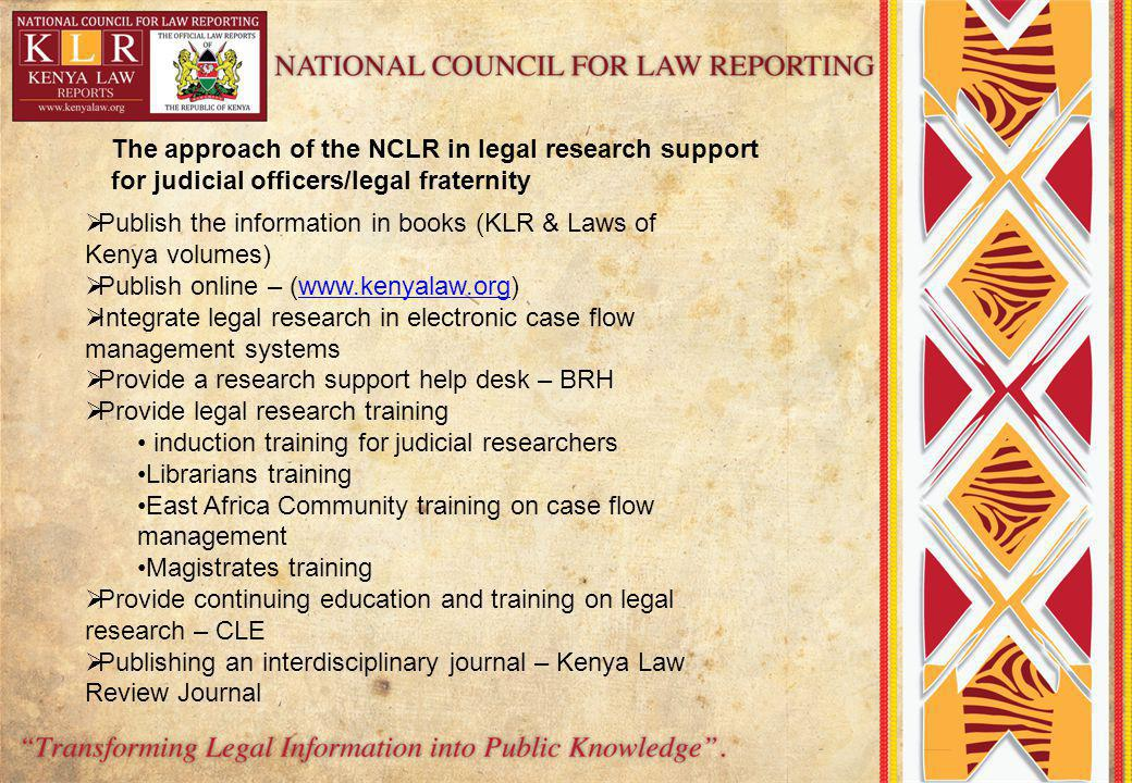Publish the information in books (KLR & Laws of Kenya volumes) Publish online – (www.kenyalaw.org)www.kenyalaw.org Integrate legal research in electro
