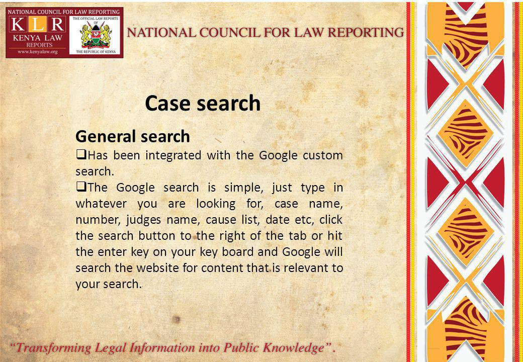 Case search General search Has been integrated with the Google custom search. The Google search is simple, just type in whatever you are looking for,