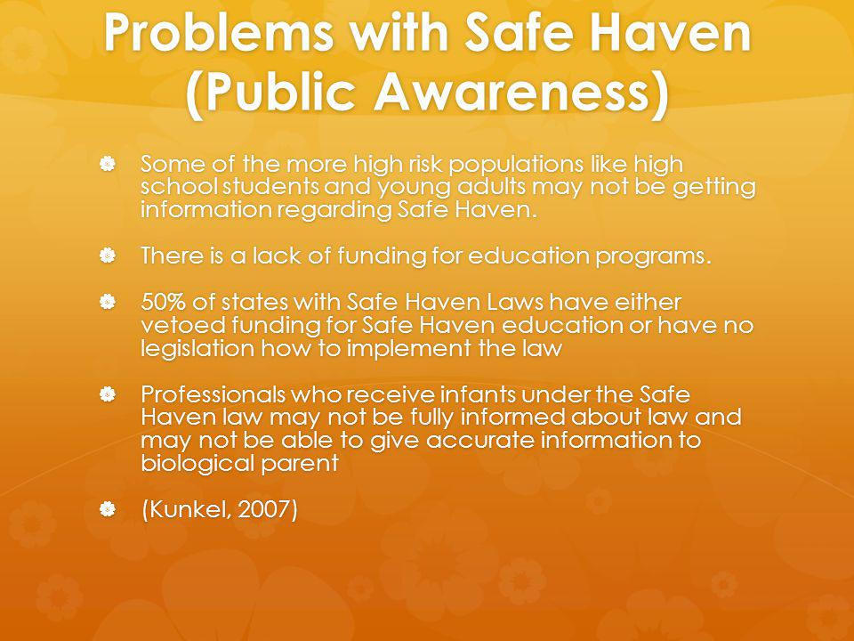Problems with Safe Haven (Public Awareness) Some of the more high risk populations like high school students and young adults may not be getting information regarding Safe Haven.