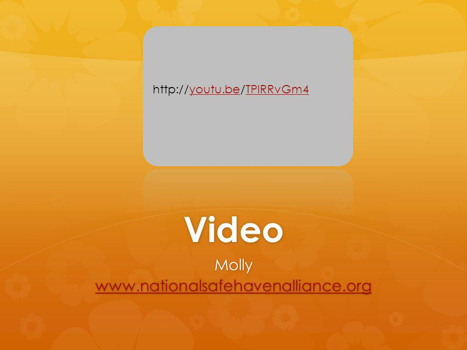 Video Molly www.nationalsafehavenalliance.org http://youtu.be/TPIRRvGm4youtu.beTPIRRvGm4