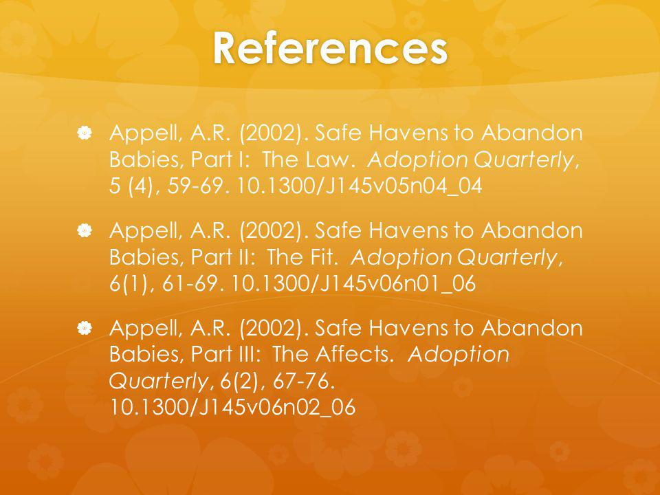 References Appell, A.R. (2002). Safe Havens to Abandon Babies, Part I: The Law.