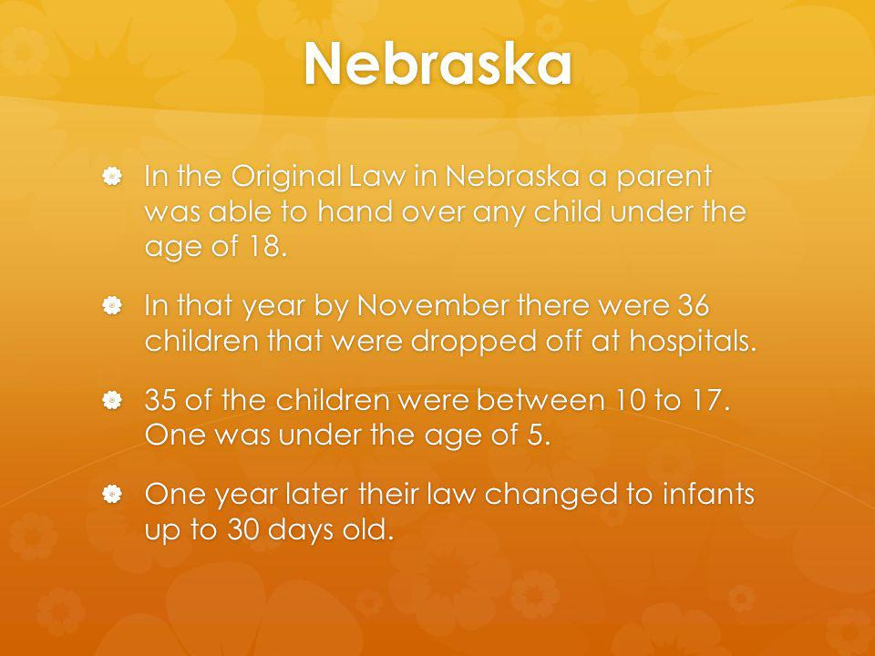 Nebraska In the Original Law in Nebraska a parent was able to hand over any child under the age of 18.