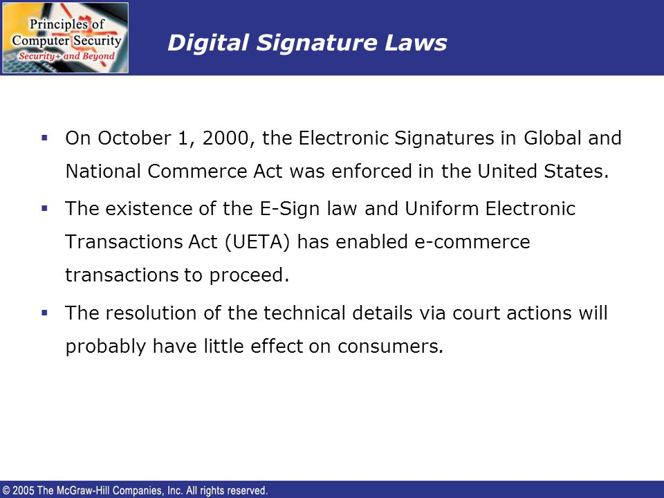 Digital Signature Laws On October 1, 2000, the Electronic Signatures in Global and National Commerce Act was enforced in the United States. The existe