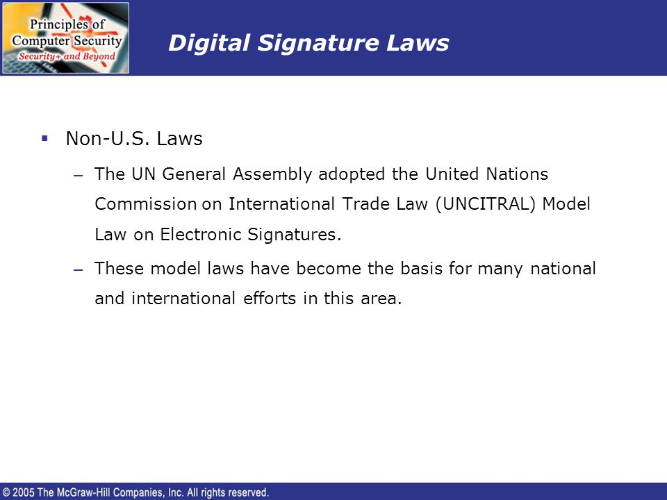 Digital Signature Laws Non-U.S. Laws – The UN General Assembly adopted the United Nations Commission on International Trade Law (UNCITRAL) Model Law o