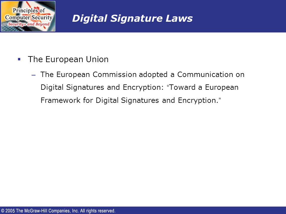 Digital Signature Laws The European Union – The European Commission adopted a Communication on Digital Signatures and Encryption: Toward a European Fr