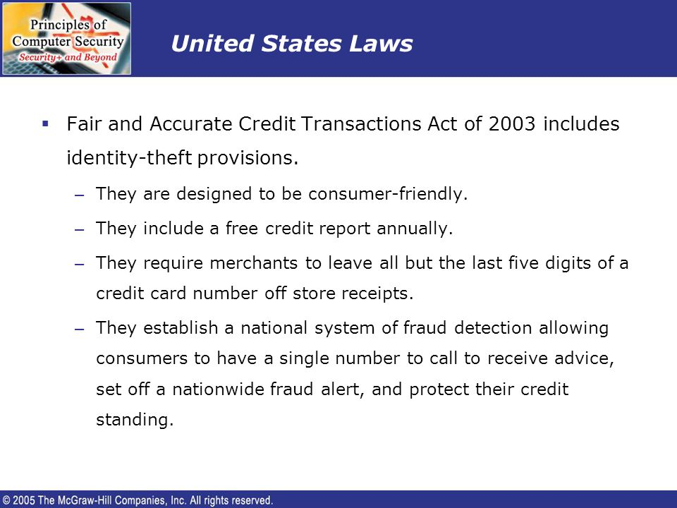United States Laws Fair and Accurate Credit Transactions Act of 2003 includes identity-theft provisions. – They are designed to be consumer-friendly.