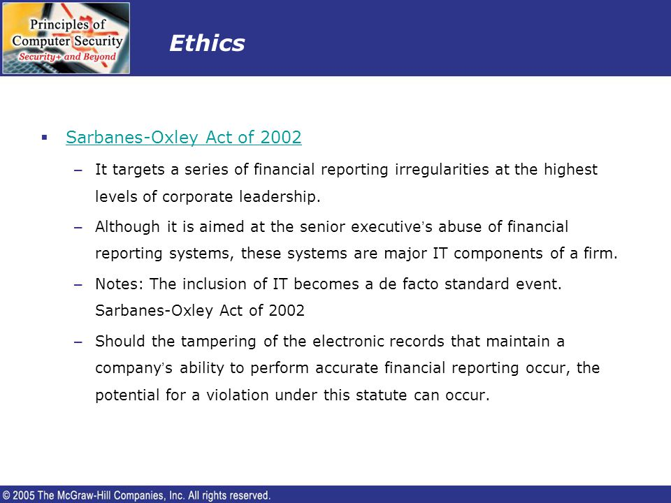 Ethics Sarbanes-Oxley Act of 2002 – It targets a series of financial reporting irregularities at the highest levels of corporate leadership. – Althoug