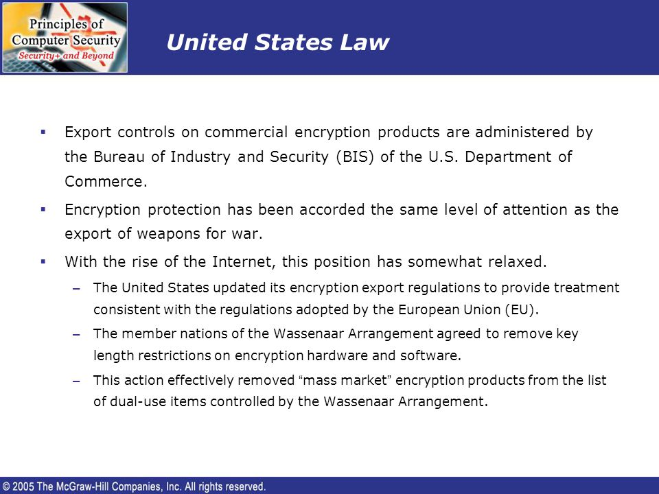 United States Law Export controls on commercial encryption products are administered by the Bureau of Industry and Security (BIS) of the U.S. Departme