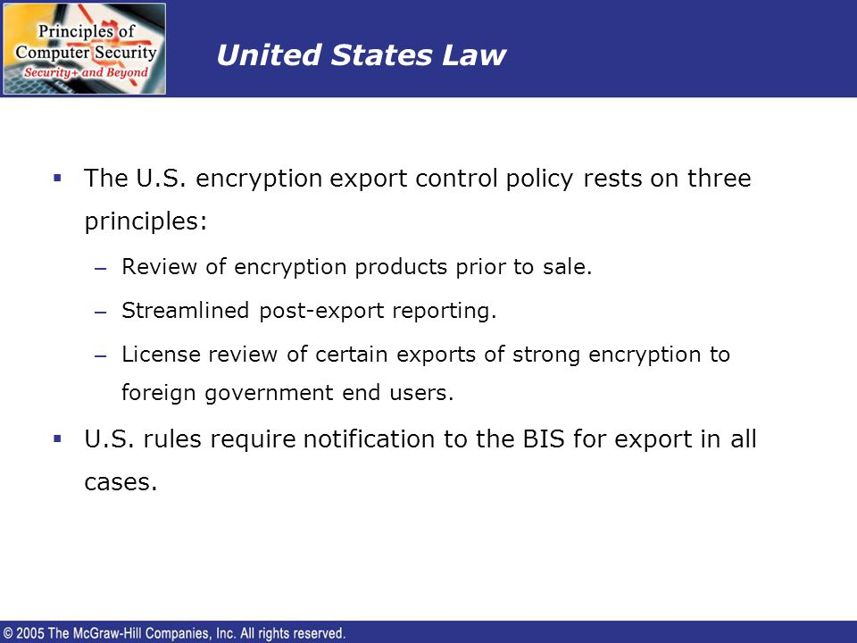 United States Law The U.S. encryption export control policy rests on three principles: – Review of encryption products prior to sale. – Streamlined po