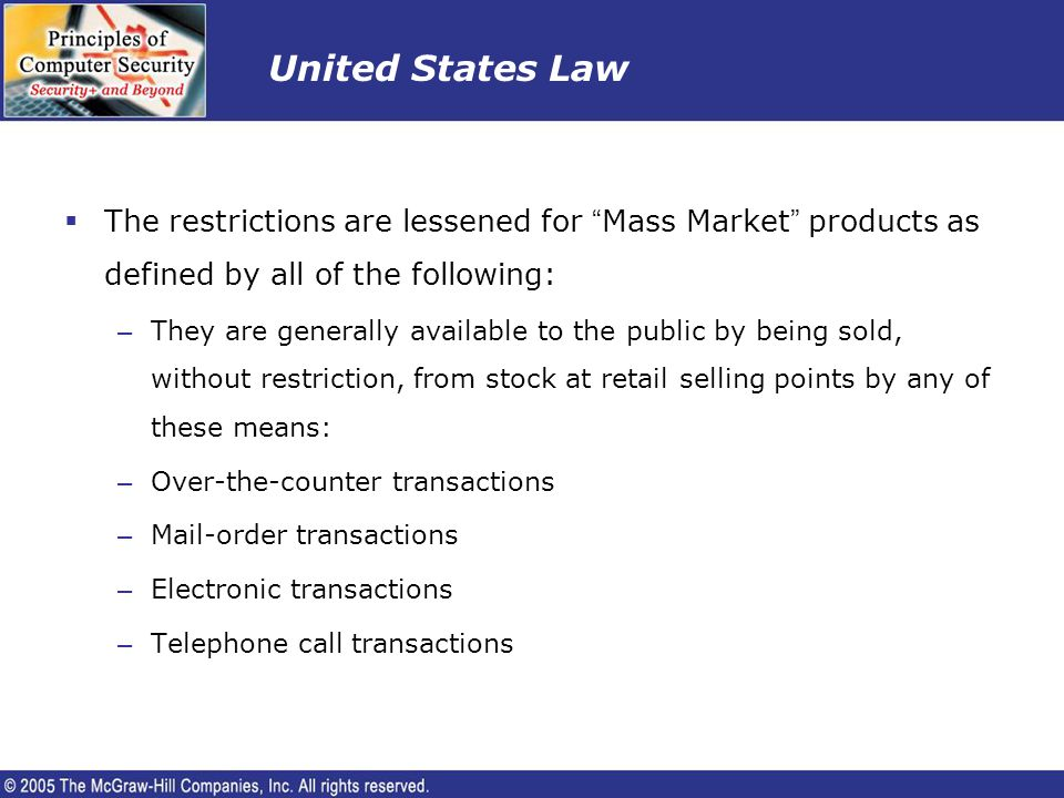 United States Law The restrictions are lessened for Mass Market products as defined by all of the following: – They are generally available to the pub