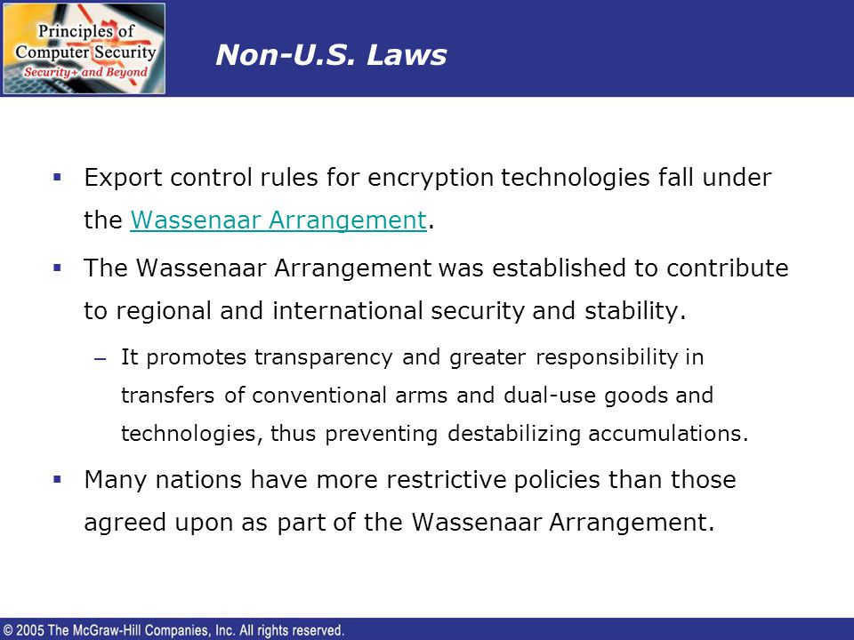Non-U.S. Laws Export control rules for encryption technologies fall under the Wassenaar Arrangement.Wassenaar Arrangement The Wassenaar Arrangement wa