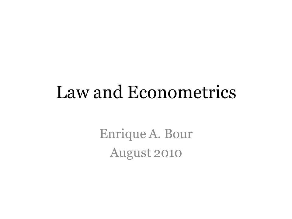 Law and Econometrics Enrique A. Bour August 2010