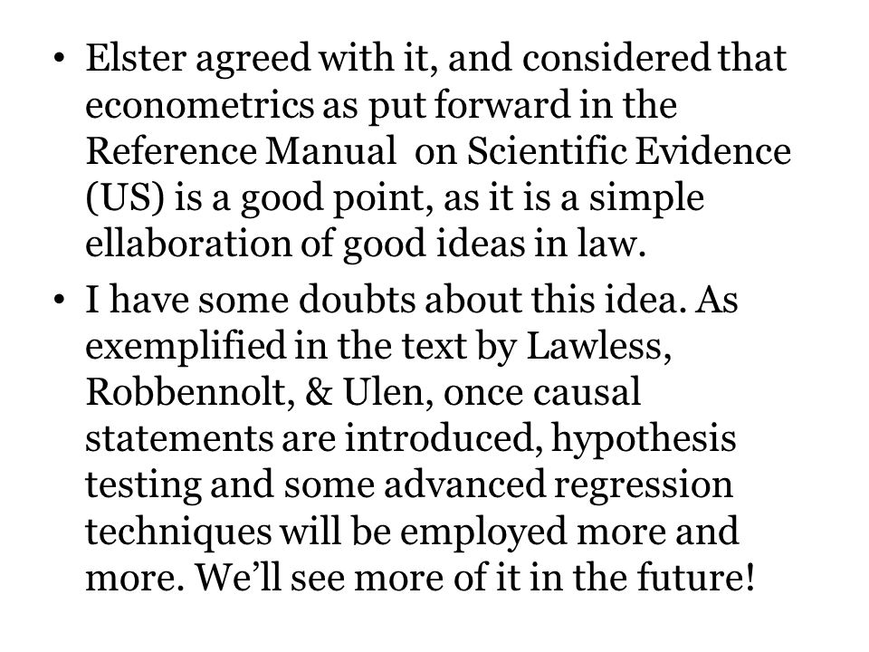 Elster agreed with it, and considered that econometrics as put forward in the Reference Manual on Scientific Evidence (US) is a good point, as it is a