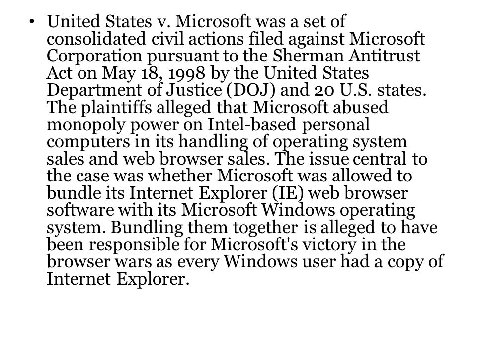 United States v. Microsoft was a set of consolidated civil actions filed against Microsoft Corporation pursuant to the Sherman Antitrust Act on May 18