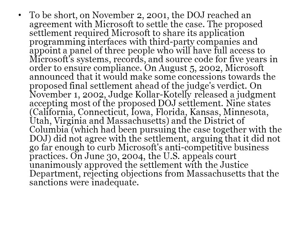 To be short, on November 2, 2001, the DOJ reached an agreement with Microsoft to settle the case. The proposed settlement required Microsoft to share