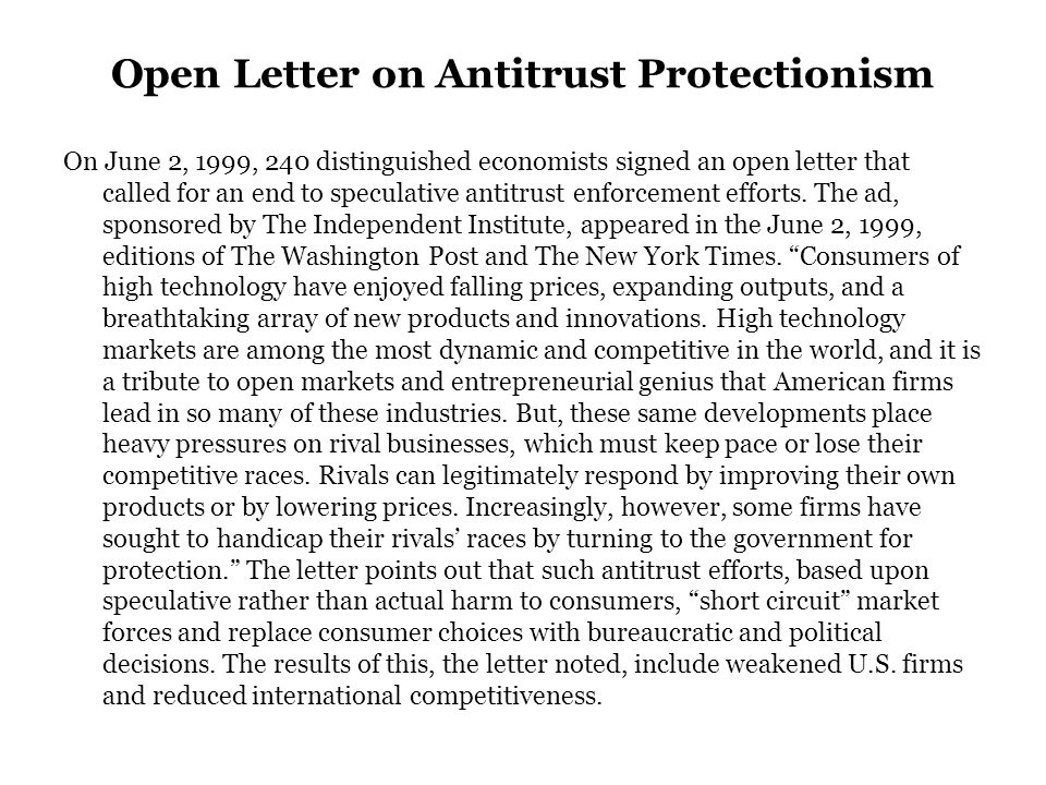 Open Letter on Antitrust Protectionism On June 2, 1999, 240 distinguished economists signed an open letter that called for an end to speculative antitrust enforcement efforts.