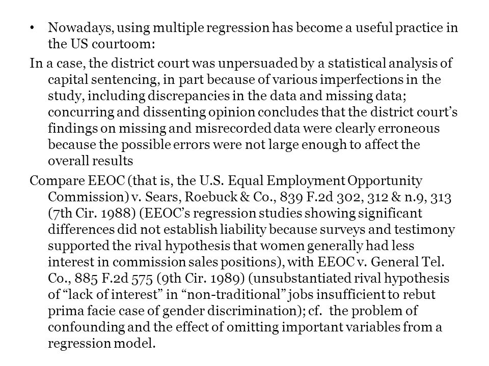 Nowadays, using multiple regression has become a useful practice in the US courtoom: In a case, the district court was unpersuaded by a statistical an