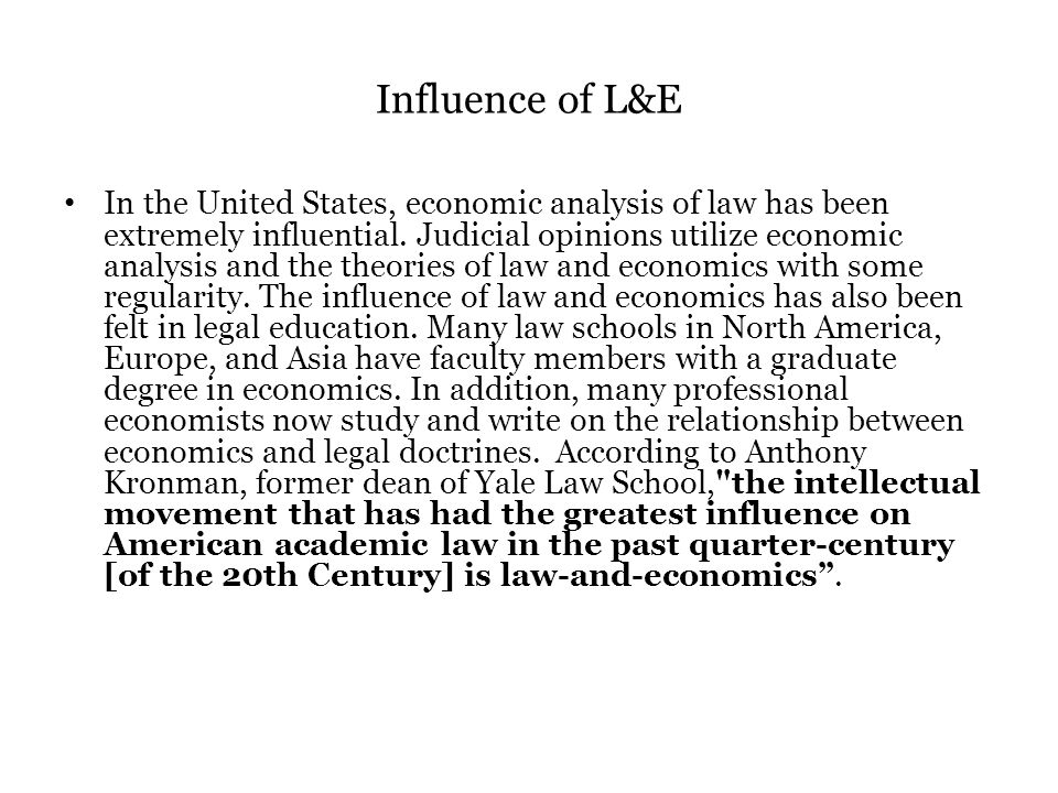 Influence of L&E In the United States, economic analysis of law has been extremely influential. Judicial opinions utilize economic analysis and the th