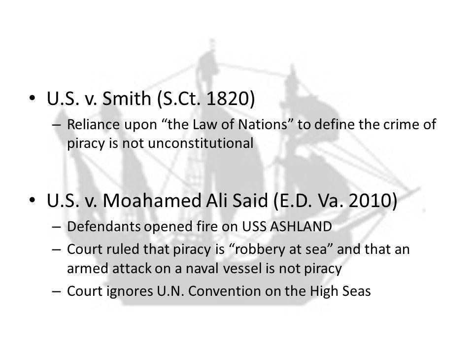 U.S. v. Smith (S.Ct. 1820) – Reliance upon the Law of Nations to define the crime of piracy is not unconstitutional U.S. v. Moahamed Ali Said (E.D. Va