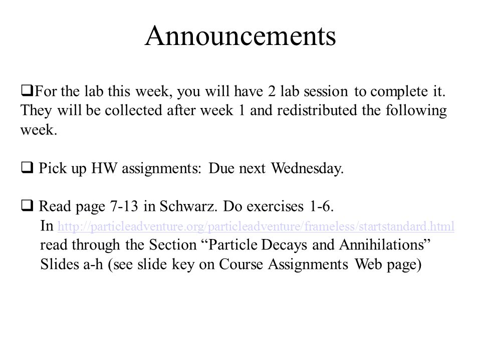 Announcements For the lab this week, you will have 2 lab session to complete it. They will be collected after week 1 and redistributed the following w