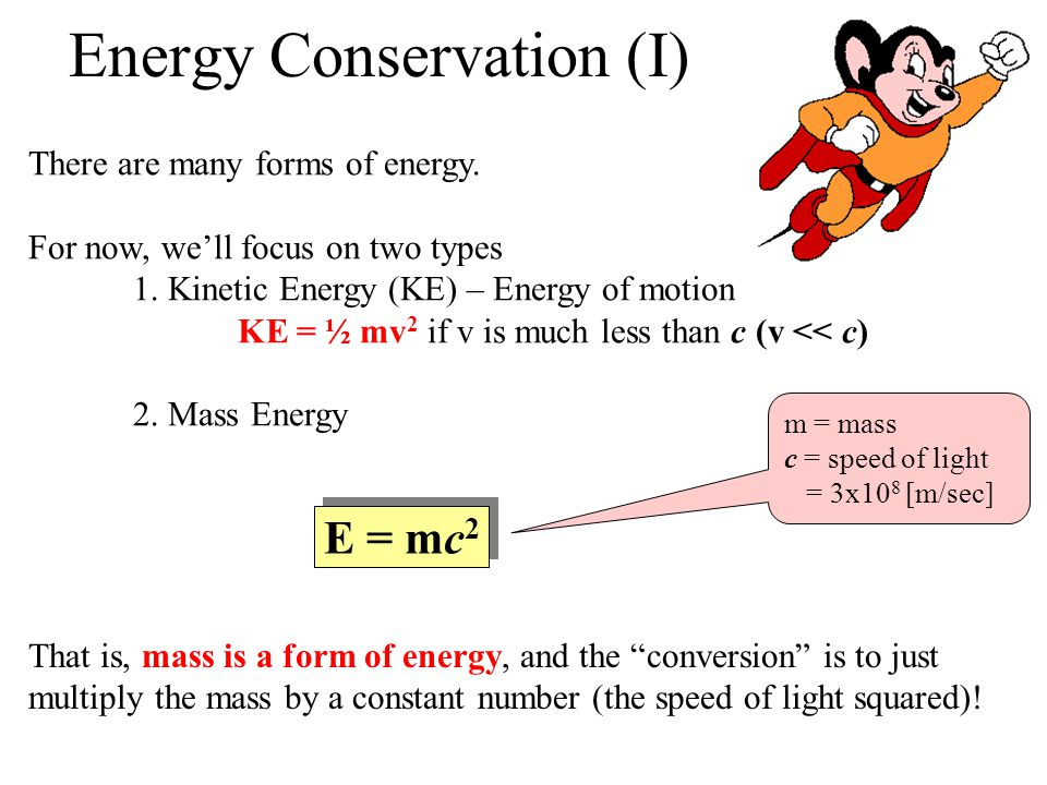 Energy Conservation (I) There are many forms of energy. For now, well focus on two types 1. Kinetic Energy (KE) – Energy of motion KE = ½ mv 2 if v is