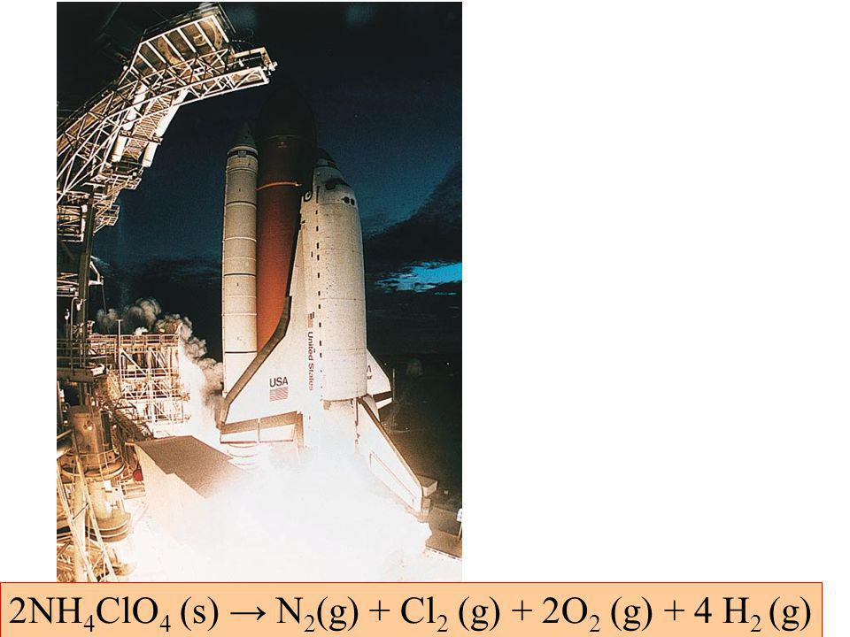 2NH 4 ClO 4 (s) N 2 (g) + Cl 2 (g) + 2O 2 (g) + 4 H 2 (g)