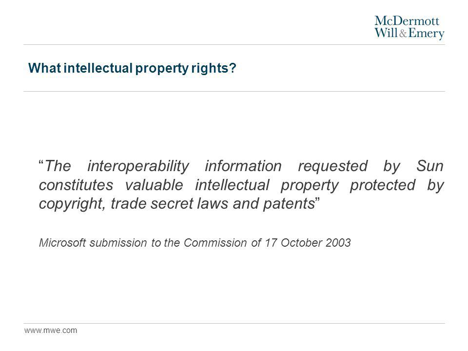 www.mwe.com What intellectual property rights? The interoperability information requested by Sun constitutes valuable intellectual property protected
