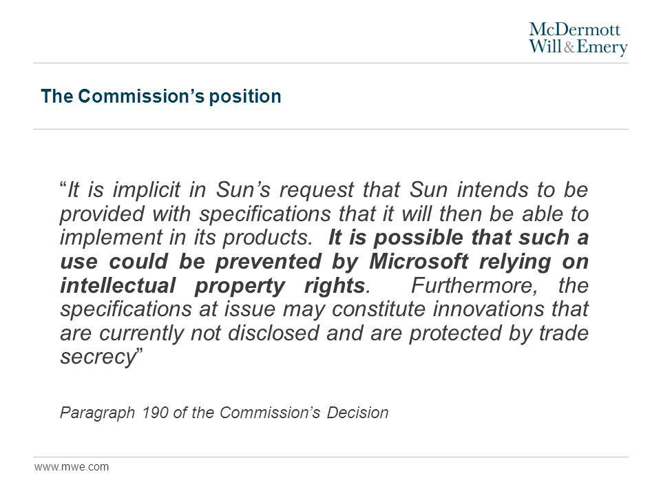 www.mwe.com The Commissions position It is implicit in Suns request that Sun intends to be provided with specifications that it will then be able to implement in its products.