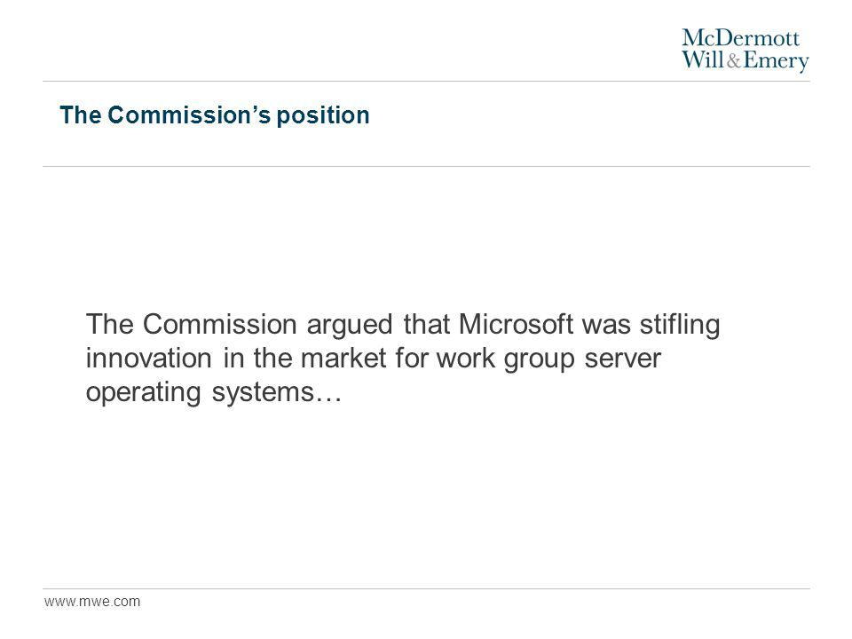 www.mwe.com The Commissions position The Commission argued that Microsoft was stifling innovation in the market for work group server operating systems…