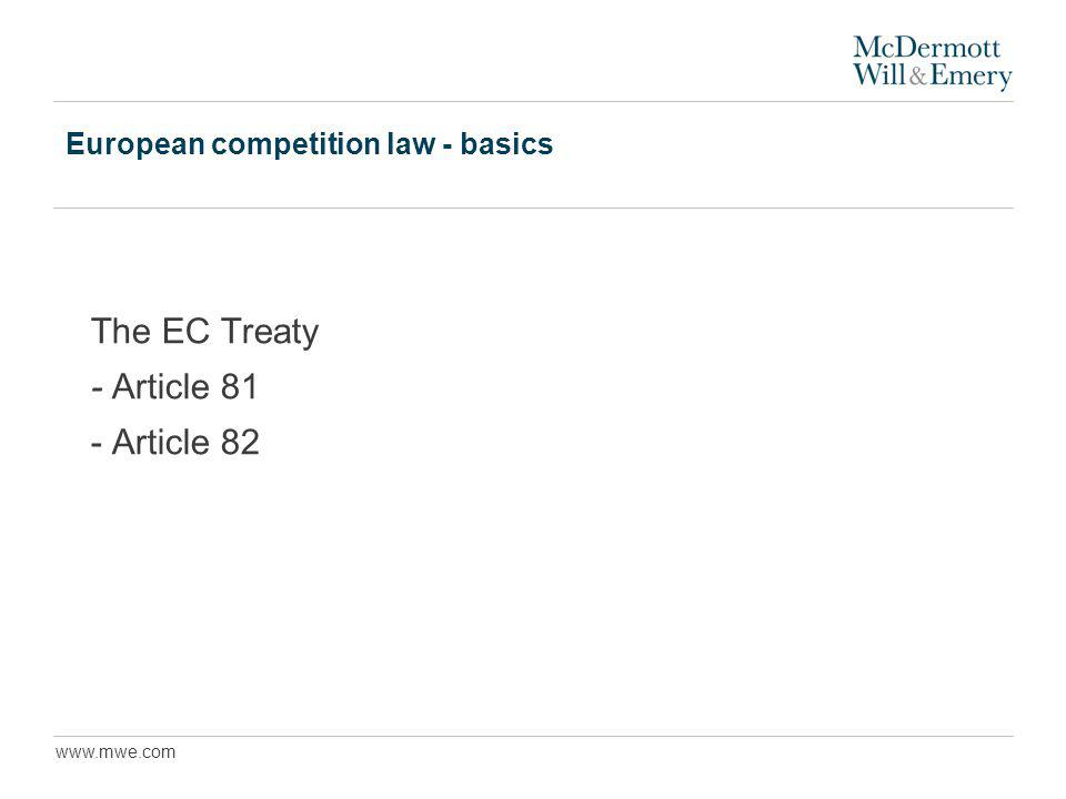 www.mwe.com European competition law - basics The EC Treaty - Article 81 - Article 82