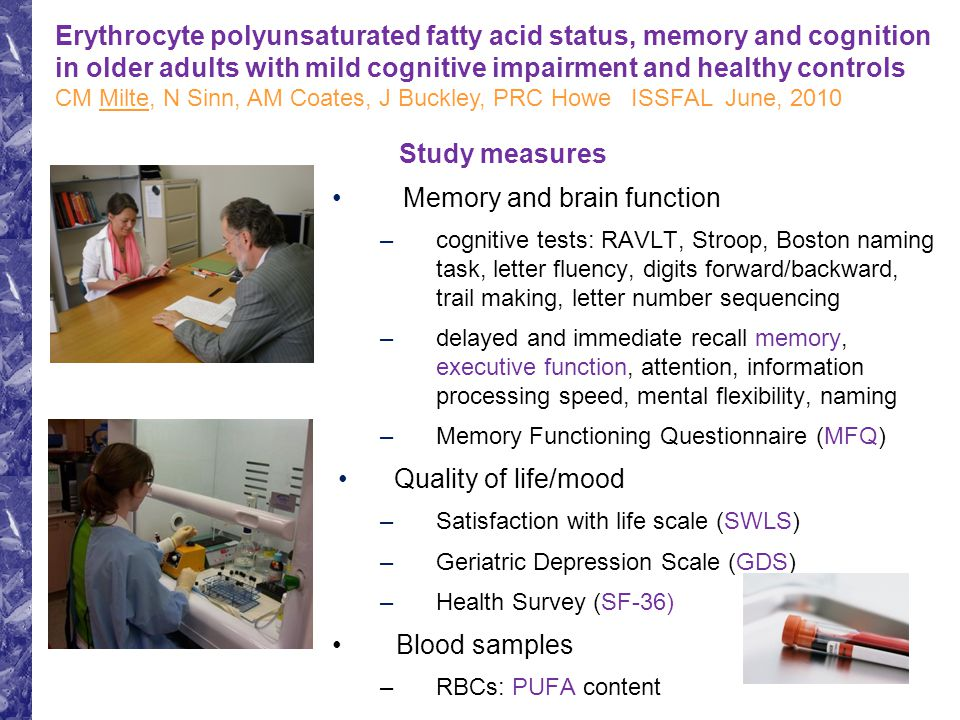 Study measures Memory and brain function –cognitive tests: RAVLT, Stroop, Boston naming task, letter fluency, digits forward/backward, trail making, l