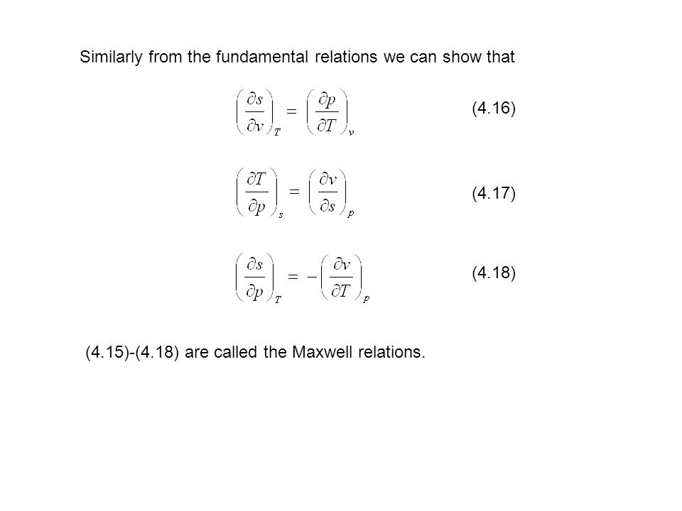 Similarly from the fundamental relations we can show that (4.16) (4.17) (4.18) (4.15)-(4.18) are called the Maxwell relations.