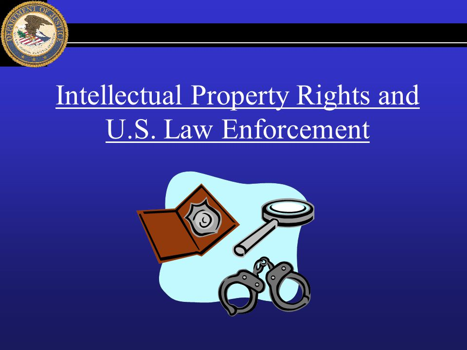 Intellectual Property Rights and U.S. Law Enforcement