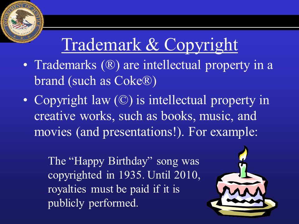 Trademarks (®) are intellectual property in a brand (such as Coke®) Copyright law (©) is intellectual property in creative works, such as books, music