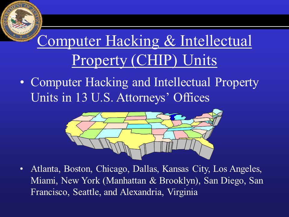Computer Hacking & Intellectual Property (CHIP) Units Computer Hacking and Intellectual Property Units in 13 U.S. Attorneys Offices Atlanta, Boston, C