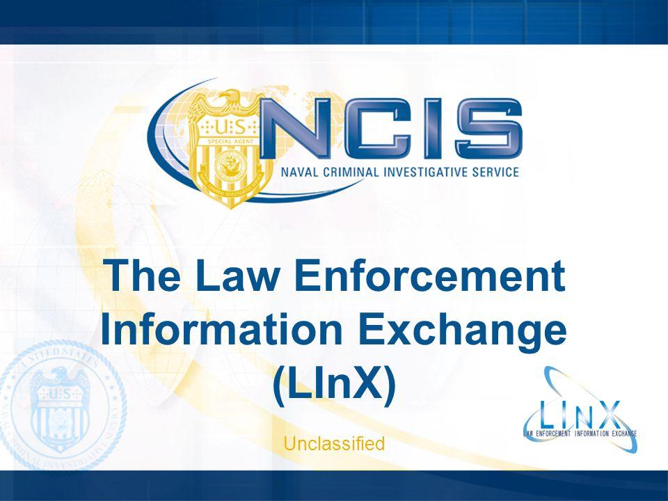 The Law Enforcement Information Exchange (LInX) Unclassified