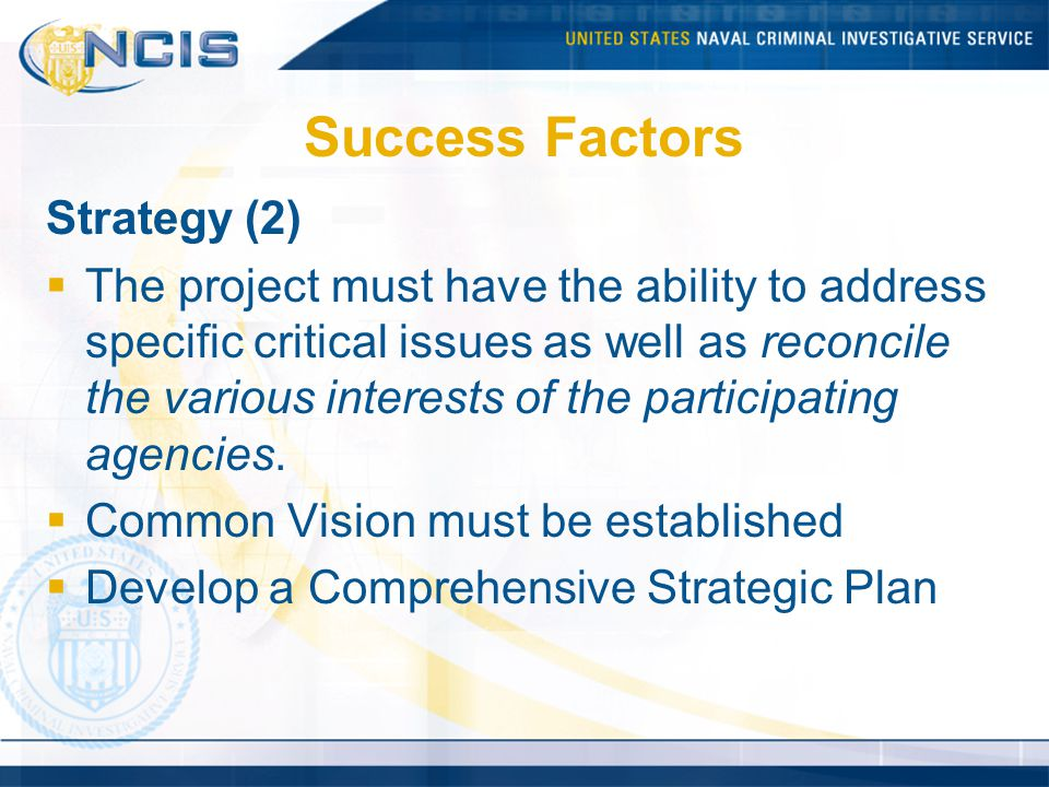 Success Factors Strategy (2) The project must have the ability to address specific critical issues as well as reconcile the various interests of the p