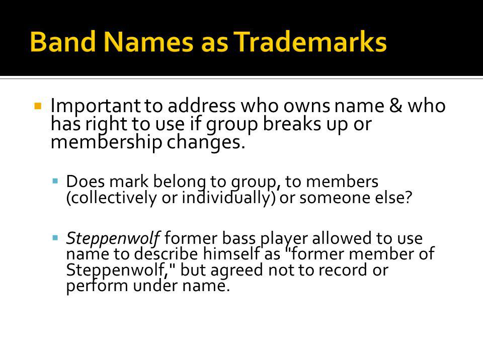 Important to address who owns name & who has right to use if group breaks up or membership changes. Does mark belong to group, to members (collectivel